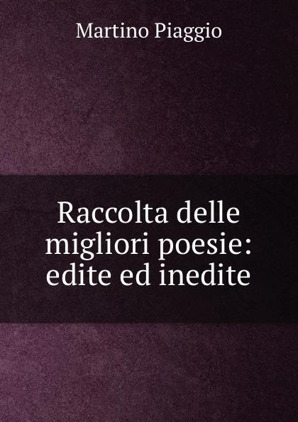 Martino Piaggio Raccolta delle migliori poesie: edite ed inedite цена
