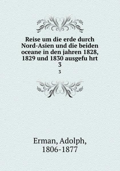 Adolph Erman Reise um die erde durch Nord-Asien und die beiden oceane in den jahren 1828, 1829 und 1830 ausgefuhrt. 3