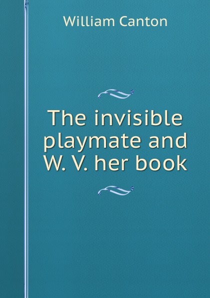 William Canton The invisible playmate and W. V. her book