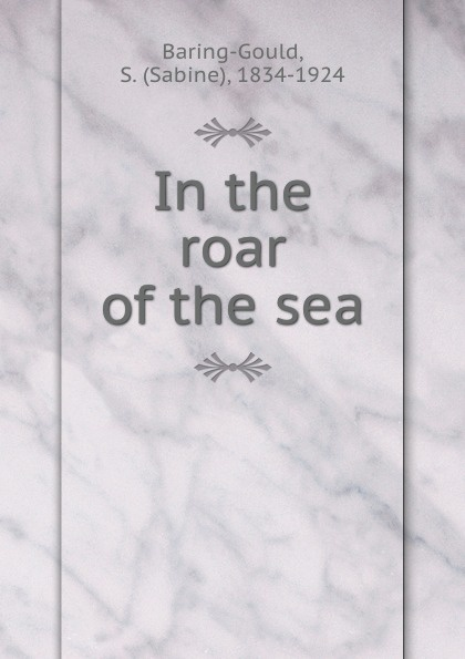Sabine Baring-Gould In the roar of the sea baring gould sabine in the roar of the sea