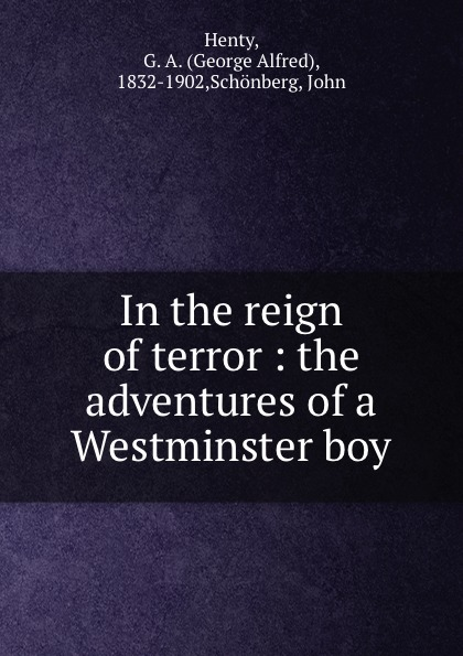 George Alfred Henty In the reign of terror : the adventures of a Westminster boy henty george alfred in the reign of terror the adventures of a westminster boy
