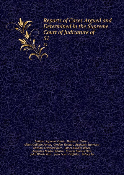 Indiana Supreme Court Reports of Cases Argued and Determined in the Supreme Court of Judicature of . 51