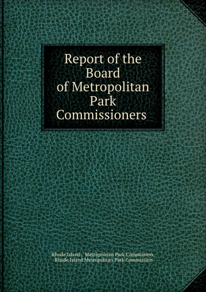 Rhode Island Report of the Board of Metropolitan Park Commissioners .