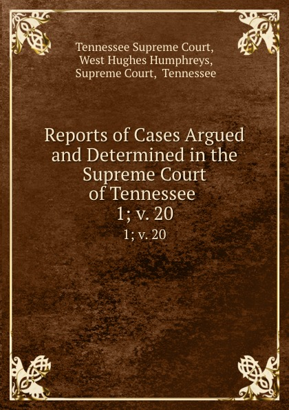 Tennessee Supreme Court Reports of Cases Argued and Determined in the Supreme Court of Tennessee . 1; v. 20