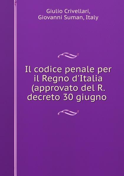 Giulio Crivellari Il codice penale per il Regno d.Italia (approvato del R. decreto 30 giugno . games [a1 a2] il regno animale