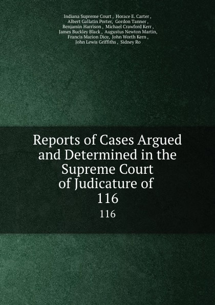 Indiana Supreme Court Reports of Cases Argued and Determined in the Supreme Court of Judicature of . 116