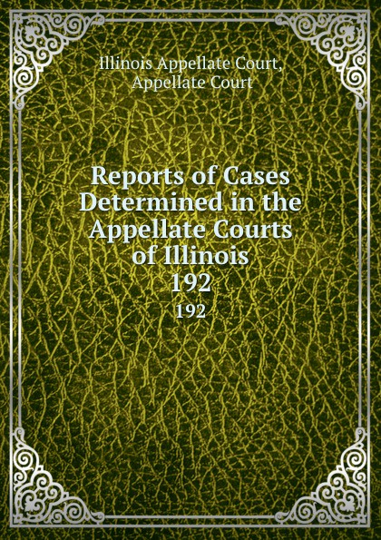 Illinois Appellate Court Reports of Cases Determined in the Appellate Courts of Illinois. 192