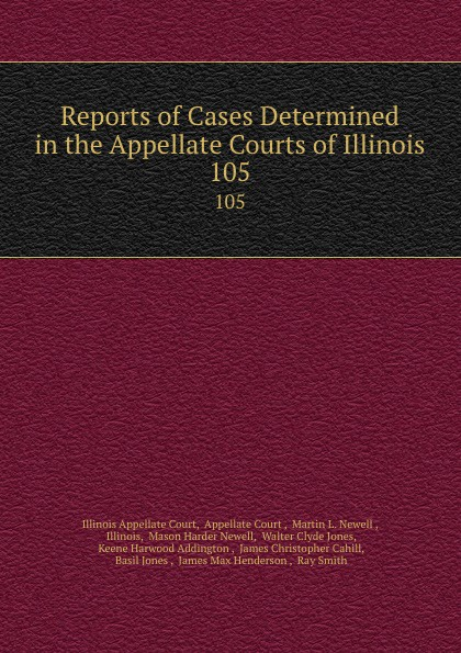 Illinois Appellate Court Reports of Cases Determined in the Appellate Courts of Illinois. 105