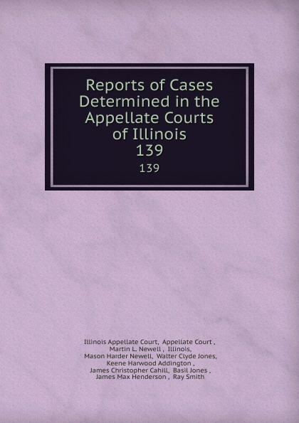 Illinois Appellate Court Reports of Cases Determined in the Appellate Courts of Illinois. 139