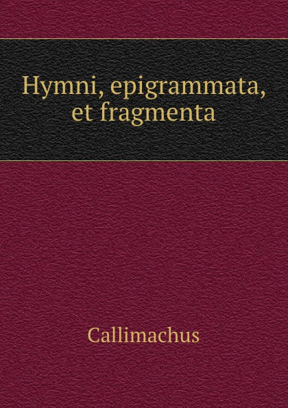 Callimachus Hymni, epigrammata, et fragmenta callimachus callimachi hymni epigrammata et fragmenta cum notis integris h stephani 2