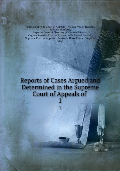 Virginia Supreme Court of Appeals Reports of Cases Argued and Determined in the Supreme Court of Appeals of . 1