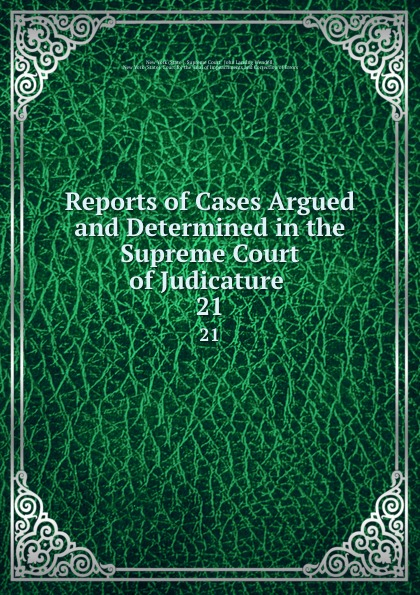 State Supreme Court Reports of Cases Argued and Determined in the Supreme Court of Judicature . 21