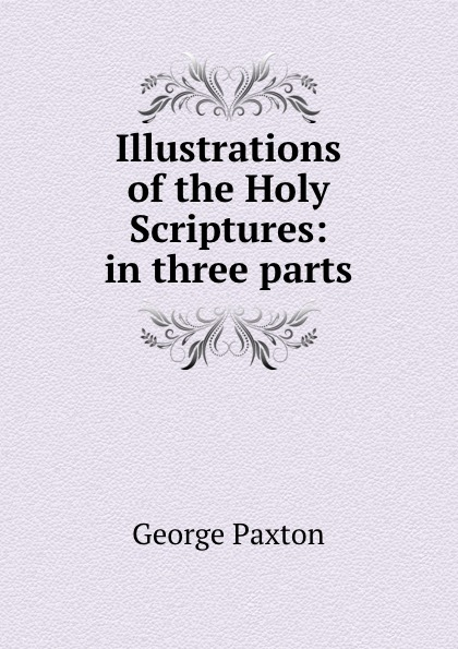 Illustrations of the Holy Scriptures: in three parts