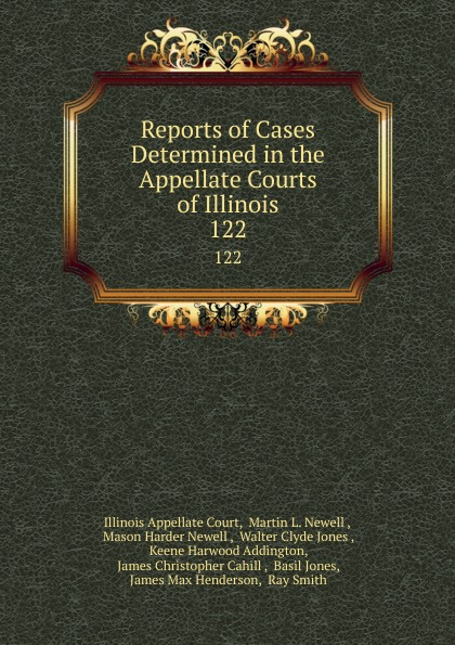 Illinois Appellate Court Reports of Cases Determined in the Appellate Courts of Illinois. 122