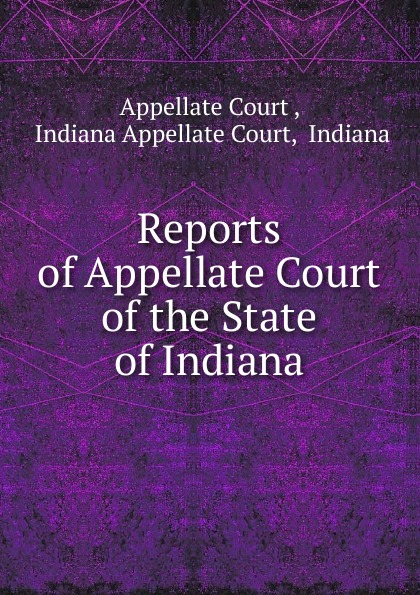 Appellate Court Reports of Appellate Court of the State of Indiana