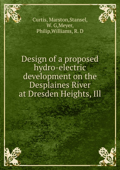 Marston Curtis Design of a proposed hydro-electric development on the Desplaines River at Dresden Heights, Ill.