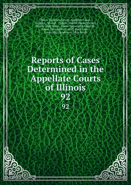 Illinois Appellate Court Reports of Cases Determined in the Appellate Courts of Illinois. 92