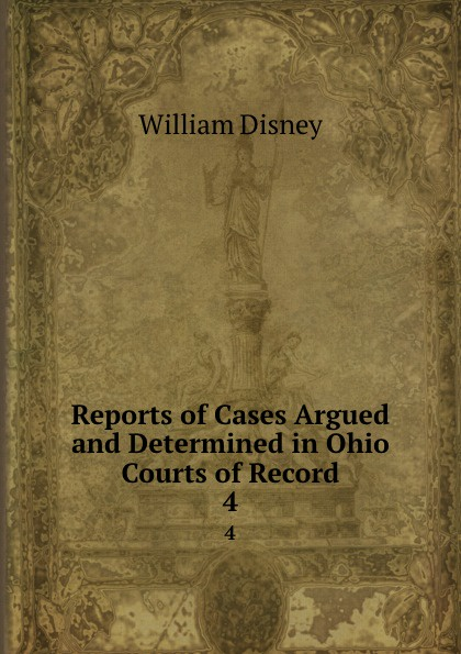 William Disney Reports of Cases Argued and Determined in Ohio Courts of Record. 4