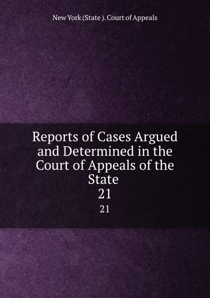 Reports of Cases Argued and Determined in the Court of Appeals of the State . 21