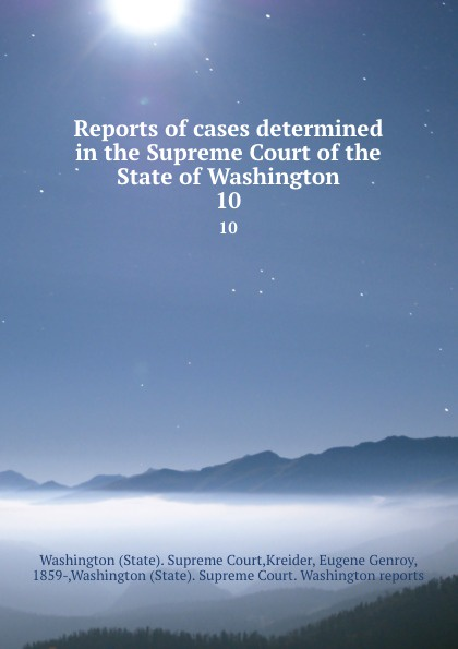 State. Supreme Court Reports of cases determined in the Supreme Court of the State of Washington. 10