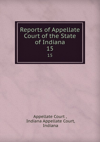 Appellate Court Reports of Appellate Court of the State of Indiana. 15