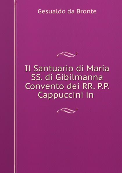 Gesualdo da Bronte Il Santuario di Maria SS. di Gibilmanna Convento dei RR. P.P. Cappuccini in .
