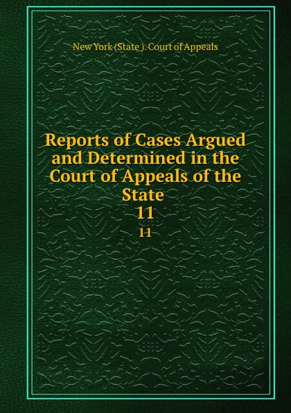 Reports of Cases Argued and Determined in the Court of Appeals of the State . 11