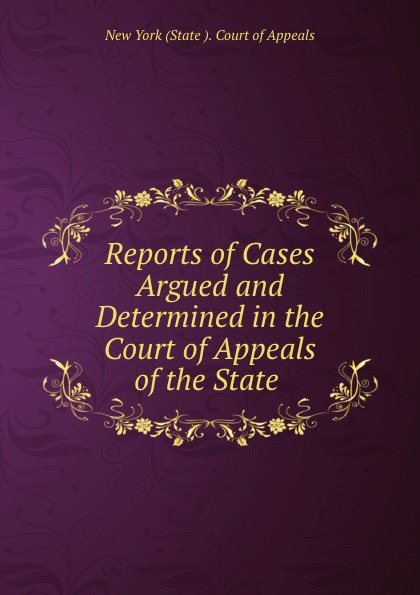 Reports of Cases Argued and Determined in the Court of Appeals of the State .