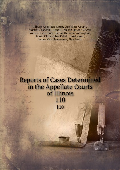 Illinois Appellate Court Reports of Cases Determined in the Appellate Courts of Illinois. 110