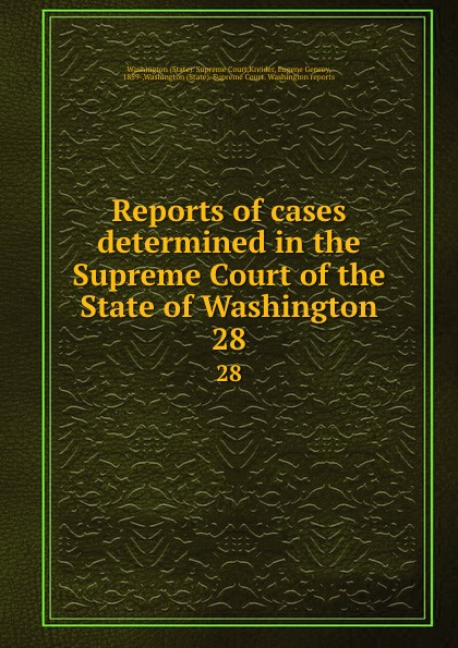 State. Supreme Court Reports of cases determined in the Supreme Court of the State of Washington. 28