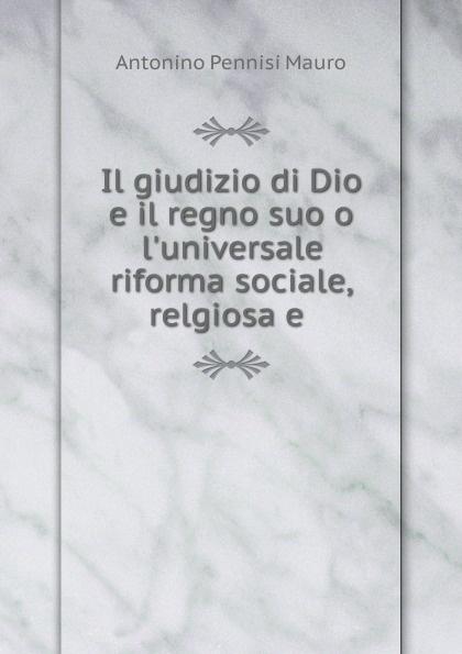 Antonino Pennisi Mauro Il giudizio di Dio e il regno suo o l.universale riforma sociale, relgiosa e . games [a1 a2] il regno animale