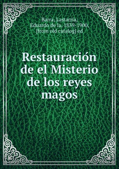 Eduardo de la Lastarria Restauracion de el Misterio de los reyes magos