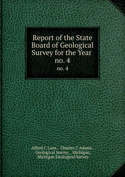 Alfred C. Lane Report of the State Board of Geological Survey for the Year . no. 4
