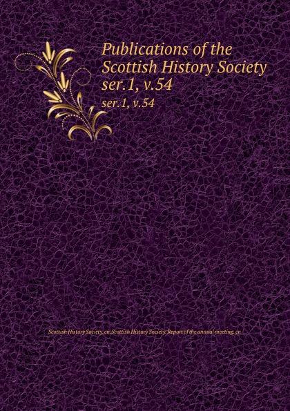 Publications of the Scottish History Society. ser.1, v.54 publications of the scottish history society 30