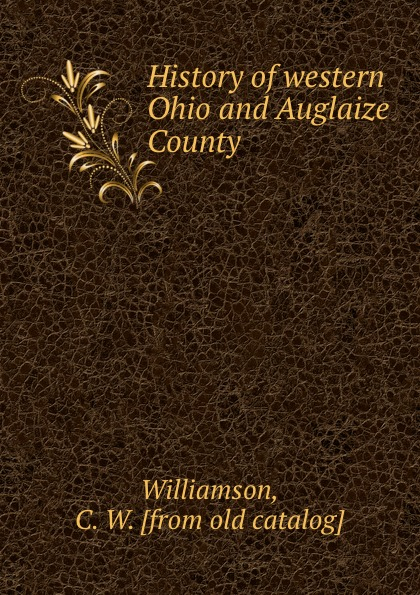 C.W. Williamson History of western Ohio and Auglaize County