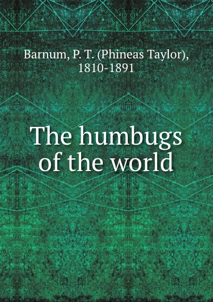 лучшая цена Phineas Taylor Barnum The humbugs of the world