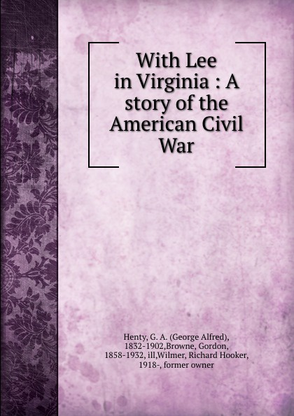 George Alfred Henty With Lee in Virginia : A story of the American Civil War henty george alfred with lee in virginia a story of the american civil war