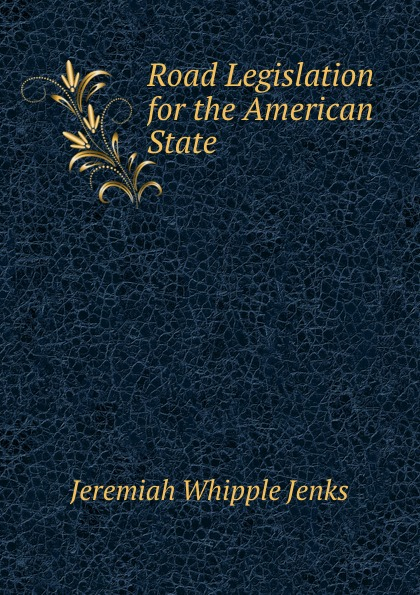 Jenks Jeremiah Whipple Road Legislation for the American State