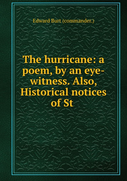 The hurricane: a poem, by an eye-witness. Also, Historical notices of St .