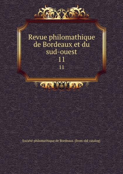 Société philomathique de Bordeaux Revue philomathique de Bordeaux et du sud-ouest. 11 bénabar bordeaux