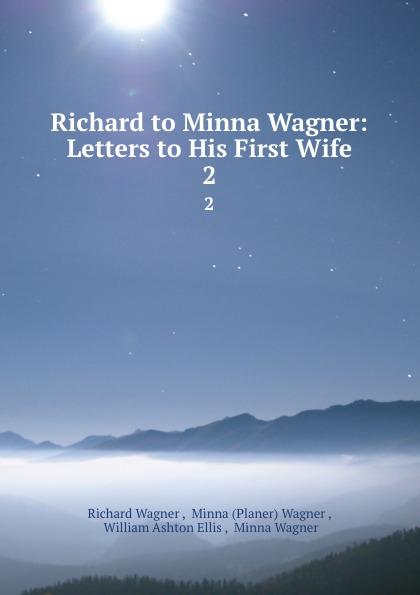 Richard Wagner Richard to Minna Wagner: Letters to His First Wife. 2 richard wagner richard wagner an minna wagner vol 1 classic reprint