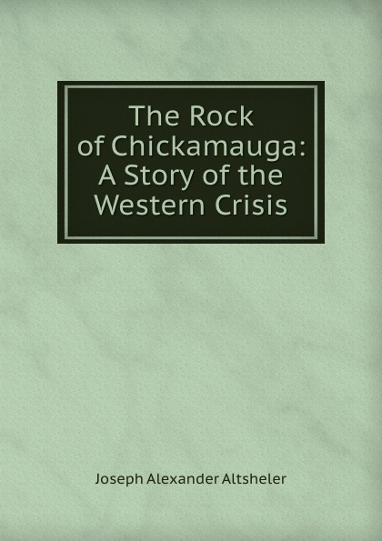 Altsheler Joseph The Rock of Chickamauga: A Story of the Western Crisis altsheler joseph alexander the rock of chickamauga a story of the western crisis