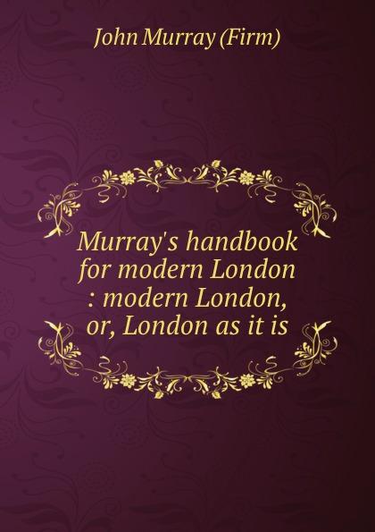 John Murray Murray.s handbook for modern London : modern London, or, London as it is