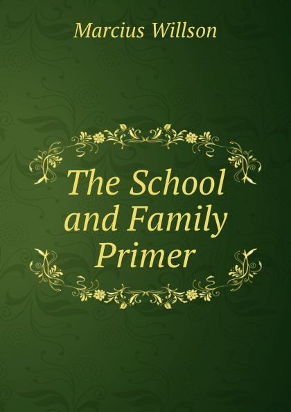 Marcius Willson The School and Family Primer