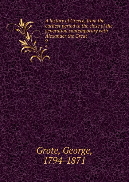 George Grote A history of Greece, from the earliest period to the close of the generation contemporary with Alexander the Great. 9 цена и фото