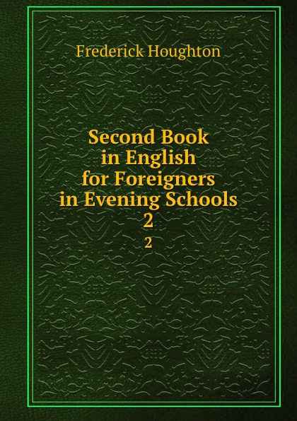 Frederick Houghton Second Book in English for Foreigners in Evening Schools. 2