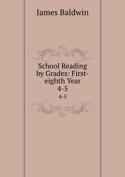 James Baldwin School Reading by Grades: First-eighth Year. 4-5 baldwin james school reading by grades fifth year