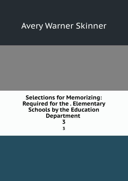 Avery Warner Skinner Selections for Memorizing: Required for the . Elementary Schools by the Education Department . 3 unknown required poems for reading and memorizing