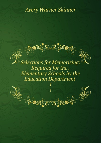 Avery Warner Skinner Selections for Memorizing: Required for the . Elementary Schools by the Education Department . 1 unknown required poems for reading and memorizing