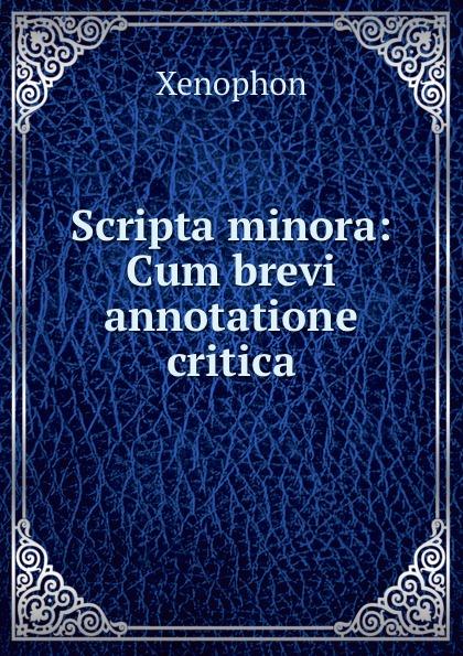 Scripta minora: Cum brevi annotatione critica